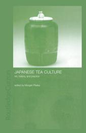 Japanese Tea Culture: Art, History and Practice