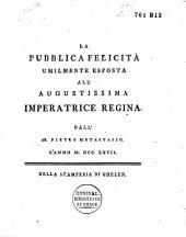 La pubblica felicità: umilmente esposta all' Augustissima imperatrice regina