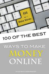 100 of the Best Ways to Make Money Online