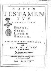 Novum Testamentum, harmonicum, Ebraicè, Graecè, Latinè, & Germanicè, pro verbi Dei at linguarum cultoribus editum, ab Elia Huttero Germano: 1, Volume 1