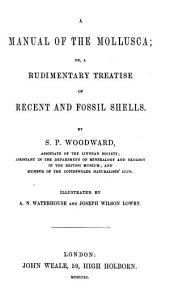 A Manual of the Mollusca: Or, A Rudimentary Treatise of Recent and Fossil Shells, Volumes 1-2