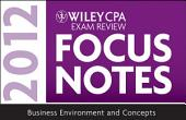 Wiley CPA Exam Review Focus Notes 2012, Business Environment and Concepts: Edition 7