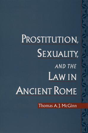 Prostitution  Sexuality  and the Law in Ancient Rome PDF