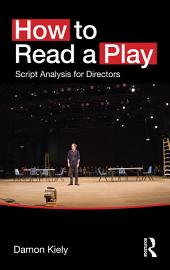 How to Read a Play: Script Analysis for Directors
