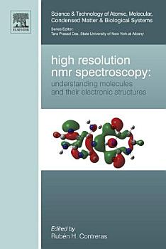 High Resolution NMR Spectroscopy  Understanding Molecules and their Electronic Structures PDF