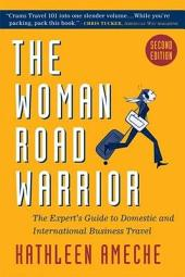 The Woman Road Warrior: The Expert's Guide to Domestic and International Business Travel