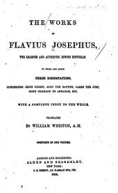 The Works of Flavius Josephus...: To which are Added Three Dissertations, Concerning Jesus Christ, John the Baptist, James the Just, God's Command to Abraham, Etc., with a Complete Index to the Whole, Volume 1