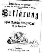 Johann Lorenz von Mosheim, der Königl. und Churfürstlichen Universität zu Göttingen Kanzlers Erklärung der beyden Briefe des Apostels Pauli an den Timotheum