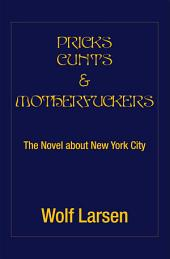 PRICKS CUNTS & MOTHERFUCKERS: The Novel about New York City