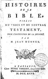 Histoires de la Bible: tirées du Vieux et du Nouveau Testament pour l'instruction de la jeunesse