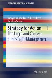 Strategy for Action – I: The Logic and Context of Strategic Management
