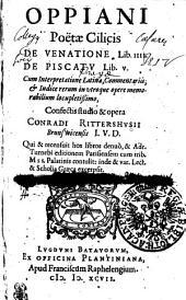 Oppiani Poetae Cilicis De Venatione Lib. IIII. De Piscatv Lib. v