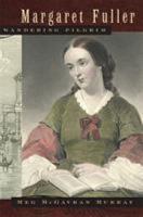 Margaret Fuller  Wandering Pilgrim PDF