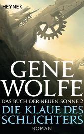 Die Klaue des Schlichters: Das Buch der Neuen Sonne, Band 2 - Roman