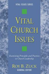 Vital Church Issues: Examining Principles and Practices in Church Leadership