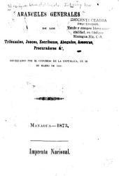 Aranceles generales de los tribunales, jueces, escribanos, abogados, asesores, procuradores &a., decretados por el Congreso de la Republica, en 28 de marzo de 1873