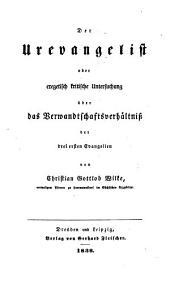 Der Urevangelist oder exegetisch kritische Untersuchung über das Verwandtschaftsverhältniß der drei ersten Evangelisten