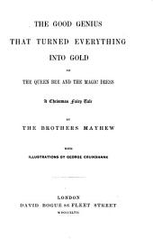 The Good Genius that Turned Everything Into Gold, Or, The Queen Bee and the Magic Dress: A Christmas Fairy Tale