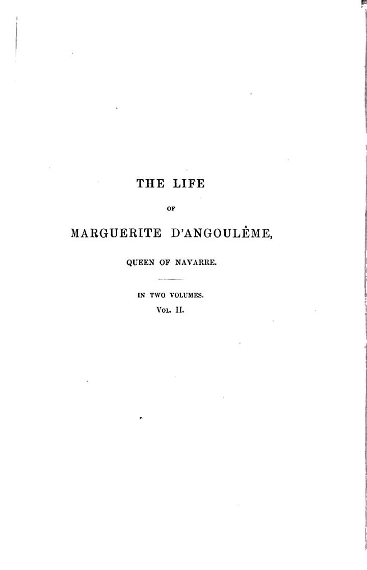The Life of Marguerite D'Angoulême, Queen of Navarre, Duchesse D'Alençon and de Berry, Sister of Francis I, King of France