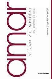 Amar, verbo atemporal: 100 poemas de amor