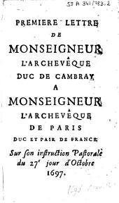 Premiere [-quatrieme] lettre de Monseigneur l'archevêque duc de Cambray a Monseigneur l'evêque de Meaux, conseiller d'Etat, premier aumônier de Madame la duchesse de Bourgogne