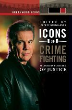 Icons of Crime Fighting: Relentless Pursuers of Justice [2 volumes]