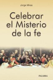 Celebrar el Misterio de la fe