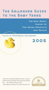 The Gallagher Guide to the Baby Years, 2005 Edition: The Real Moms' Survey of Top-Rated Products and Advice