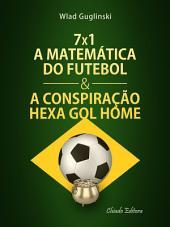 7 x 1 - A Matemática do Futebol & a Conspiração Hexa gol Home