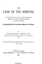 The Land of the Morning: An Account of Japan and Its People...