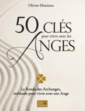 50 clés pour vivre avec les Anges: La Ronde des Archanges, méthode pour vivre avec son Ange