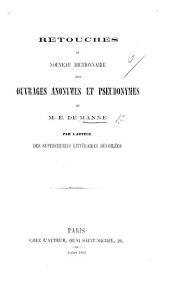 Retouches au Nouveau Dictionnaire des Ouvrages anonymes et pseudonymes de M. E. Manne, par l'auteur des Supercheries littéraires dévoilées [i.e. J. M. Quérard].