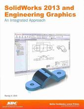 Solidworks 2013 and Engineering Graphics: An Integrated Approach