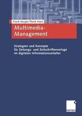 Multimedia-Management: Strategien und Konzepte für Zeitungs- und Zeitschriftenverlage im digitalen Informationszeitalter