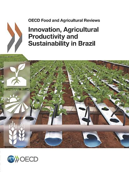 OECD Food and Agricultural Reviews Innovation  Agricultural Productivity and Sustainability in Brazil PDF