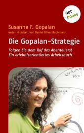 Die Gopalan-Strategie: Folgen Sie dem Ruf des Abenteuers! Ein erlebnisorientiertes Arbeitsbuch