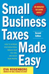 Small Business Taxes Made Easy, Second Edition: Edition 2