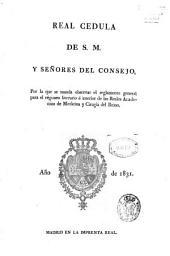 Real Cédula de S. M. y señores del Consejo por la que se manda observar el reglamento general para el régimen literario é interior de las Reales Academias de Medicina y Cirugía del Reino