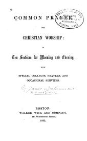 Common Prayer for Christian Worship: In Ten Services for Morning and Evening with Special Collects, Prayers, and Occasional Services