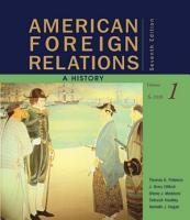 American Foreign Relations  A History  Volume 1  To 1920 PDF