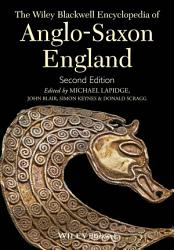 The Wiley Blackwell Encyclopedia of Anglo Saxon England PDF