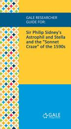 Gale Researcher Guide for: Sir Philip Sidney's Astrophil and Stella and the
