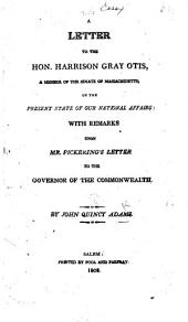 Letter to the Hon. Harrison Gray Otis ... on the present state of our national affairs; with remarks upon Mr. Pickerings Letter to the Governor of the Commonwealth