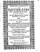 Disp. theol. de iustificatione hominis coram Deo: occasione exēgēseōs dicti D. apostoli Pauli Rom. 3. v. 24 & 25