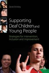 Supporting Deaf Children and Young People: Strategies for Intervention, Inclusion and Improvement