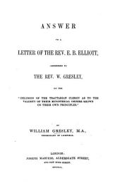 "Answer to a Letter of the Rev. E. B. Elliott addressed to the Rev. W. G. on the ""Delusion of the Tractarian Clergy as to the Validity of their Ministerial Orders,"" etc"