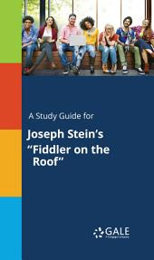 """A Study Guide for Joseph Stein's """"Fiddler on the Roof"""""""