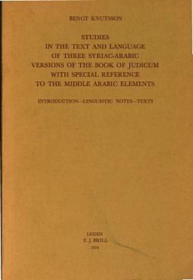 Studies in the Text and Language of Three Syriac Arabic Versions of the Book of Judicum  with Special Reference to the Middle Arabic Elements PDF