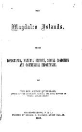 The Magdalen Islands: Their Topography, Natural History, Social Condition and Commercial Importance