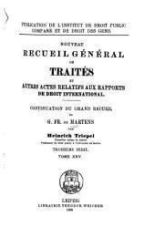 Nouveau recueil général de traités et autres actes relatifs aux rapports de droit international: Continuation du grand recueil de G. Fr. de Martens, Volume25